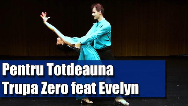 Coregrafiea Vals Vienez : Pentru Totdeauna – Trupa Zero Feat Evelyn / pe muzică