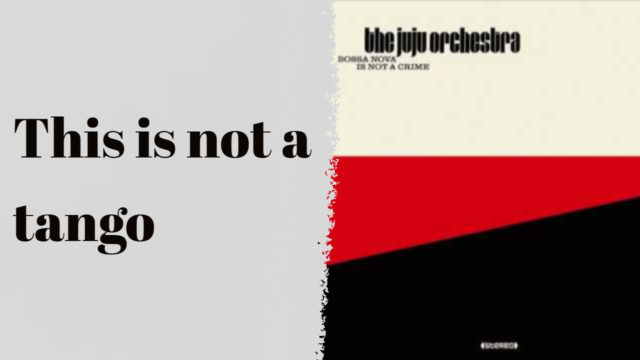 The Juju Orchestra - This is not a tango